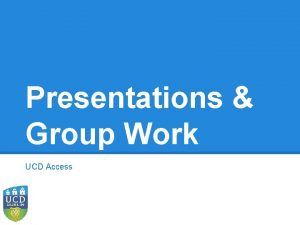 Presentations Group Work UCD Access Learning Outcomes Presentations