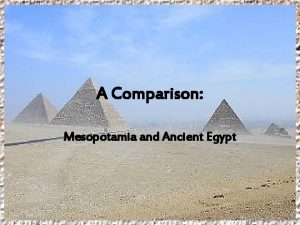 A Comparison Mesopotamia and Ancient Egypt Geography of