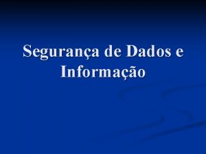 Segurana de Dados e Informao Segurana X Integridade