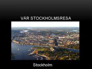 VR STOCKHOLMSRESA Stockholm RESAN DIT Vi ker dit