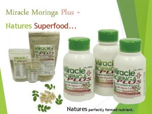 Miracle Moringa Plus Natures Superfood Natures perfectly formed