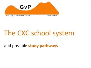The CXC school system and possible study pathways