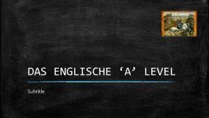 DAS ENGLISCHE A LEVEL Subtitle A LEVEL IN