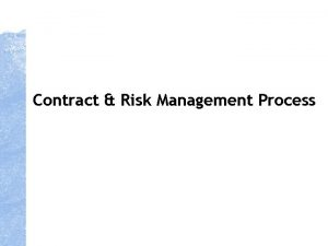 Contract Risk Management Process Structured process to develop