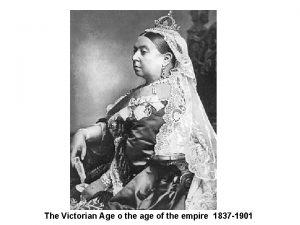 The Victorian Age o the age of the