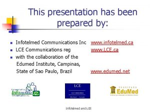 This presentation has been prepared by Infotelmed Communications