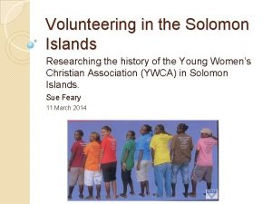 Volunteering in the Solomon Islands Researching the history
