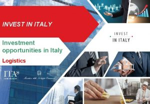 INVEST IN ITALY Investment opportunities in Italy Logistics