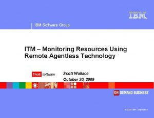IBM Software Group ITM Monitoring Resources Using Remote