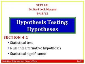STAT 101 Dr Kari Lock Morgan 91812 Hypothesis