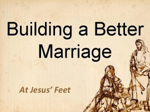 Building a Better Marriage At Jesus Feet Fate