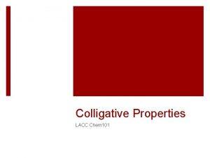 Colligative Properties LACC Chem 101 Colligative Properties Collective