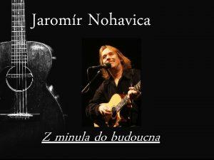Jaromr Nohavica Z minula do budoucna Folkov pse