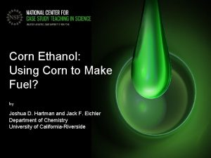 Corn Ethanol Using Corn to Make Fuel by