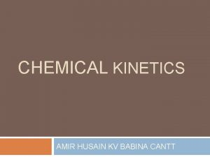 CHEMICAL KINETICS AMIR HUSAIN KV BABINA CANTT Kinetics