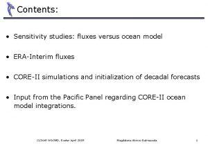 Contents Sensitivity studies fluxes versus ocean model ERAInterim