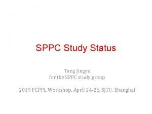 SPPC Study Status Tang Jingyu for the SPPC