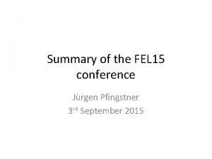 Summary of the FEL 15 conference Jrgen Pfingstner