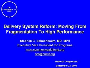 THE COMMONWEALTH FUND Delivery System Reform Moving From
