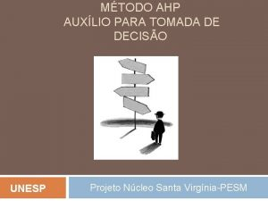 MTODO AHP AUXLIO PARA TOMADA DE DECISO UNESP
