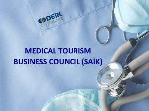MEDICAL TOURISM BUSINESS COUNCIL SAK Medical Tourism Medical