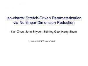 Isocharts StretchDriven Parameterization via Nonlinear Dimension Reduction Kun