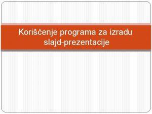 Korienje programa za izradu slajdprezentacije Radno okruenje Okruenje
