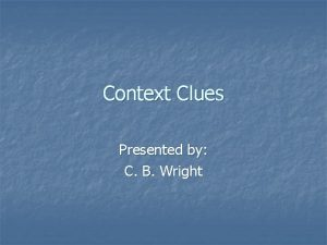 Context Clues Presented by C B Wright Objectives