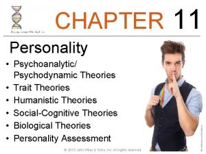 CHAPTER Personality Psychoanalytic Psychodynamic Theories Trait Theories Humanistic