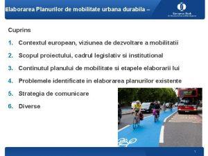 Elaborarea Planurilor de mobilitate urbana durabila Cuprins 1