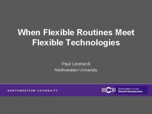 When Flexible Routines Meet Flexible Technologies Paul Leonardi