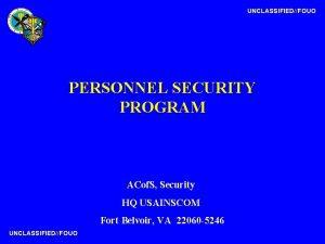 UNCLASSIFIEDFOUO PERSONNEL SECURITY PROGRAM ACof S Security HQ
