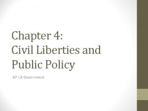 Chapter 4 Civil Liberties and Public Policy AP