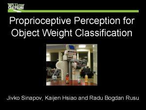 Proprioceptive Perception for Object Weight Classification Jivko Sinapov