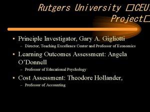 Rutgers University CEUT Project Principle Investigator Gary A