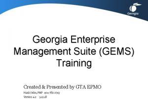 Georgia Enterprise Management Suite GEMS Training Created Presented
