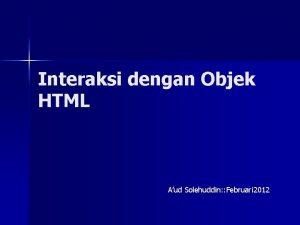 Interaksi dengan Objek HTML Aud Solehuddin Februari 2012