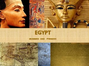 EGYPT MUMMIES AND PYRAMIDS INTRODUCTION The Egyptians believed