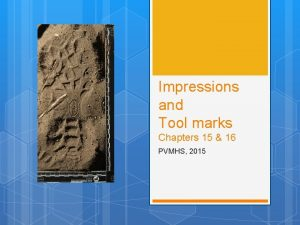 Impressions and Tool marks Chapters 15 16 PVMHS