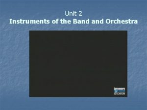Unit 2 Instruments of the Band Orchestra Instruments