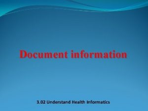 Document information 3 02 Understand Health Informatics Health