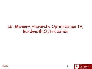 L 6 Memory Hierarchy Optimization IV Bandwidth Optimization