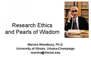 Research Ethics and Pearls of Wisdom Marsha Woodbury