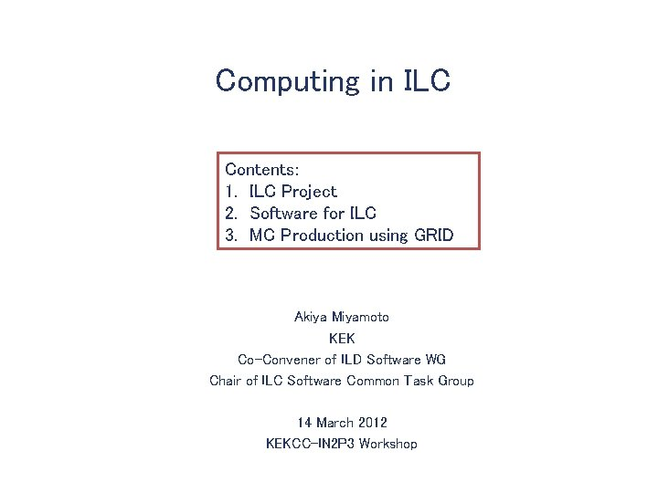 Computing in ILC Contents 1 ILC Project 2