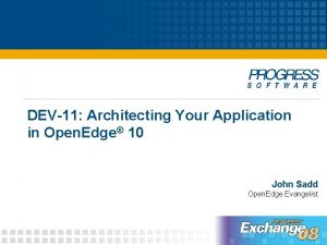 DEV11 Architecting Your Application in Open Edge 10
