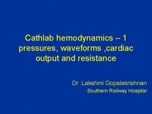 Cathlab hemodynamics 1 pressures waveforms cardiac output and