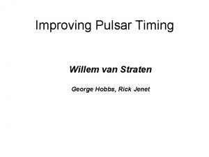 Improving Pulsar Timing Willem van Straten George Hobbs
