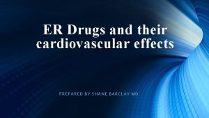 ER Drugs and their cardiovascular effects PRE PARED