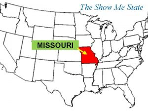 The Show Me State MISSOURI THE FACTS Area