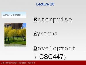 Lecture 26 COMSATS Islamabad Enterprise Systems Development CSC